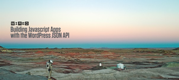 Building Javascript Apps with the WordPress JSON API